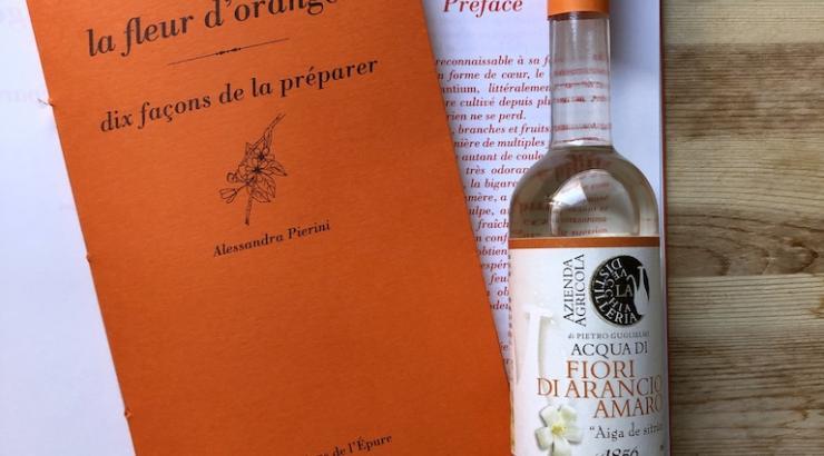 La fleur d'oranger, dix façons de la préparer par Alessandra Pierini
